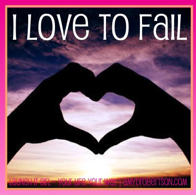 I Love to Fail…
