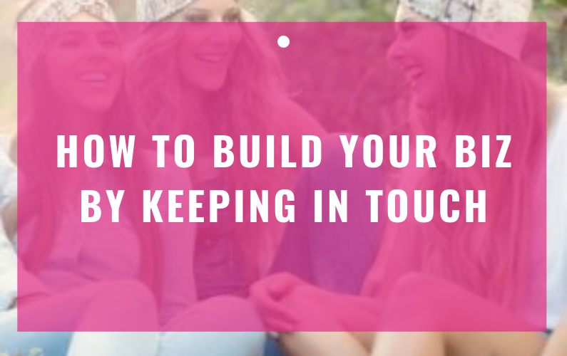 How To Build Your Biz By Keeping In Touch
