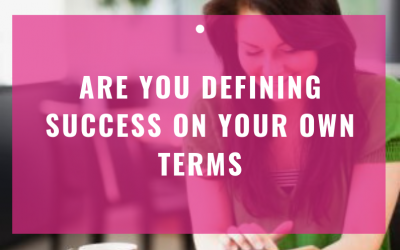 Are You Defining Success On Your Own Terms