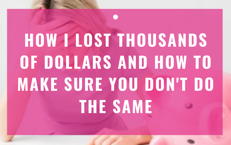 How I Lost Thousands Of Dollars And How To Make Sure You Don't Do The Same