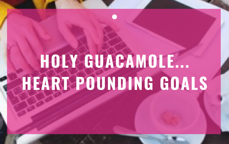 Holy Guacamole… Heart Pounding Goals