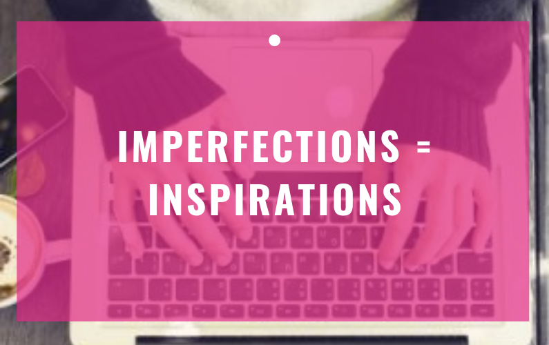 Imperfections = Inspirations