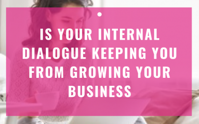Is Your Internal Dialogue Keeping You From Growing Your Business