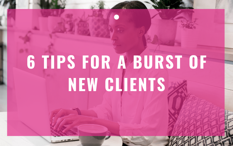 6 Tips For A Burst Of New Clients