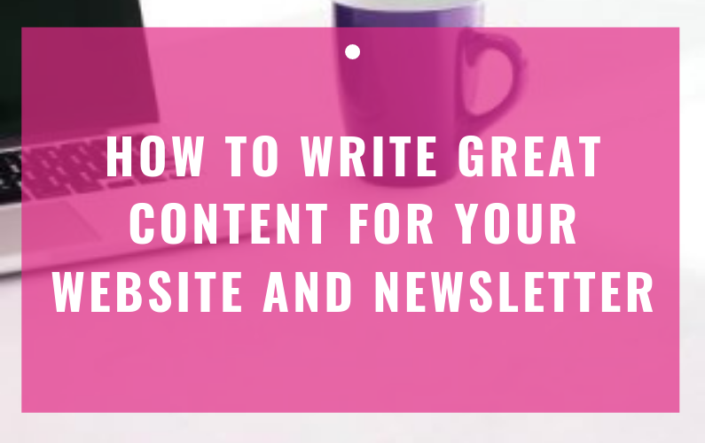 How To Write Great Content For Your Website and Newsletter