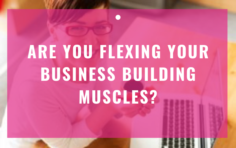Are You Flexing Your Business Building Muscles?
