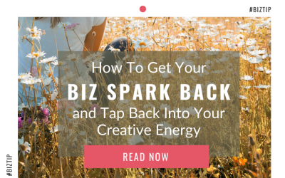 How To Get Your Biz Spark Back and Tap Back Into Your Creative Energy